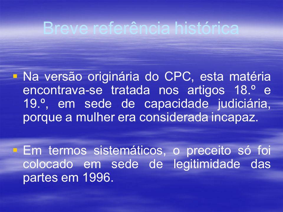 Breve referência histórica Na versão originária do CPC, esta matéria encontrava-se tratada nos artigos 18.º e 19.º, em sede de capacidade judiciária,