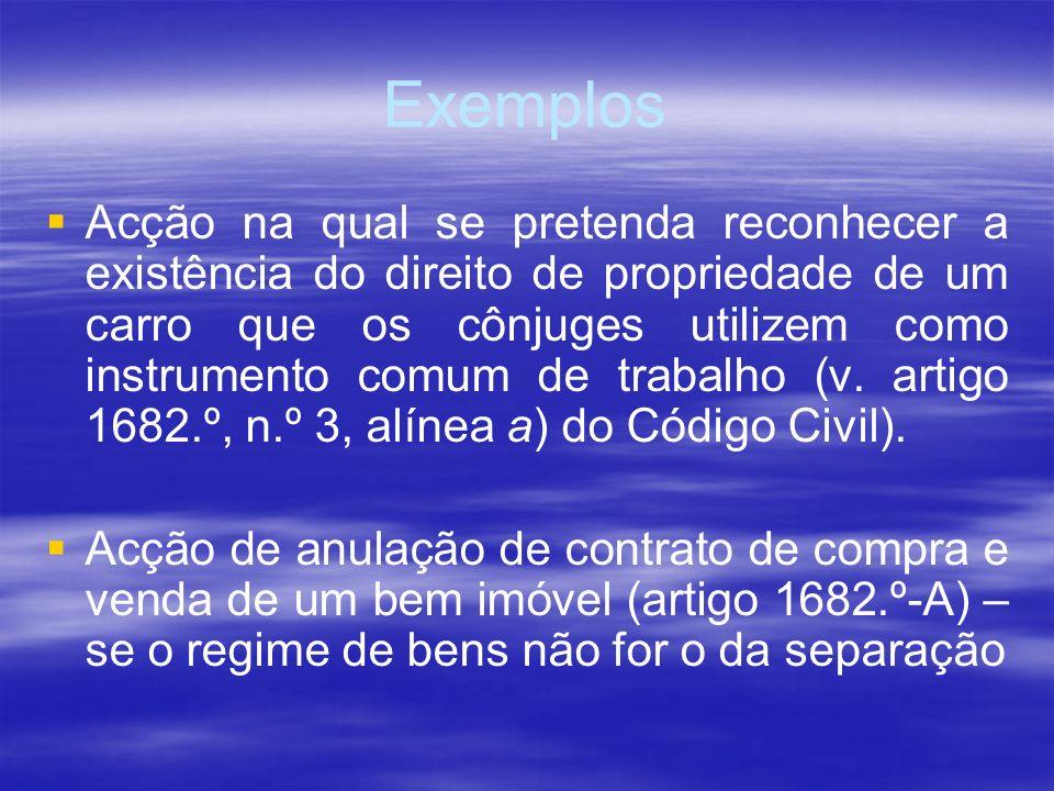 Exemplos Acção na qual se pretenda reconhecer a existência do direito de propriedade de um carro que os cônjuges utilizem como instrumento comum de tr