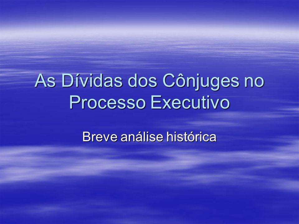 As Dívidas dos Cônjuges no Processo Executivo Breve análise histórica