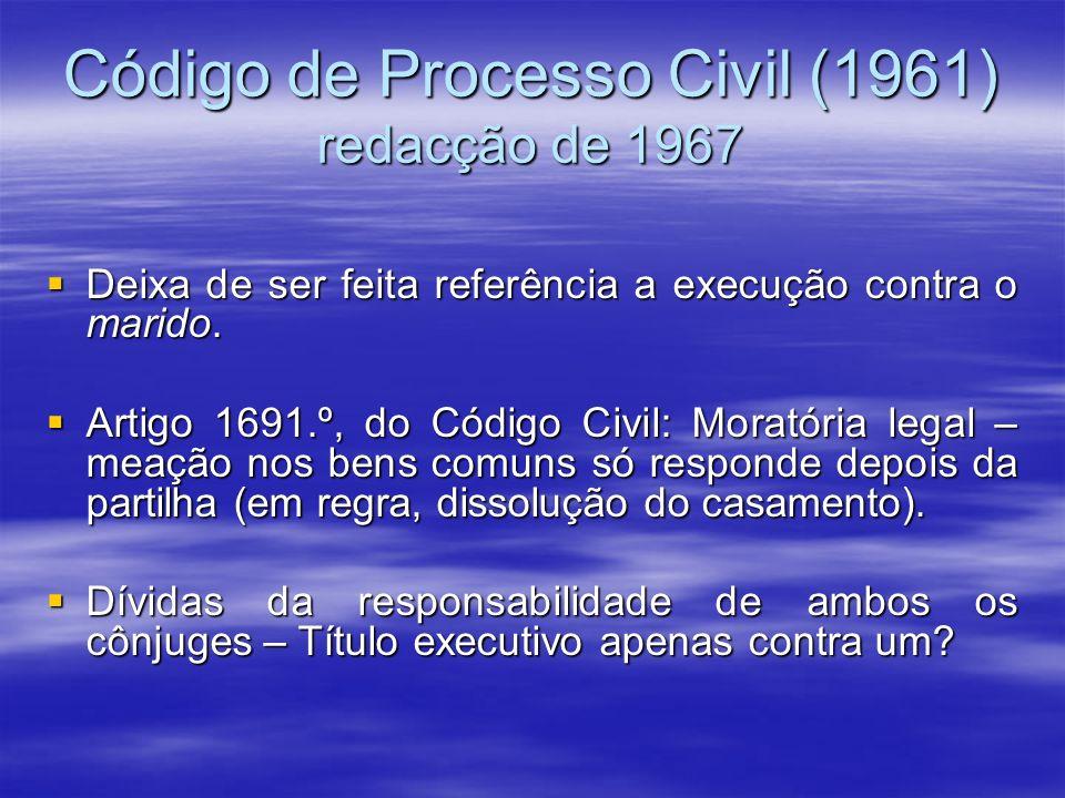Código de Processo Civil (1961) redacção de 1967 Deixa de ser feita referência a execução contra o marido. Deixa de ser feita referência a execução co