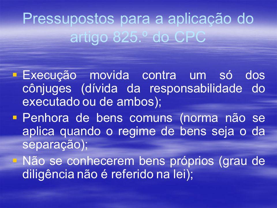 Pressupostos para a aplicação do artigo 825.º do CPC Execução movida contra um só dos cônjuges (dívida da responsabilidade do executado ou de ambos);