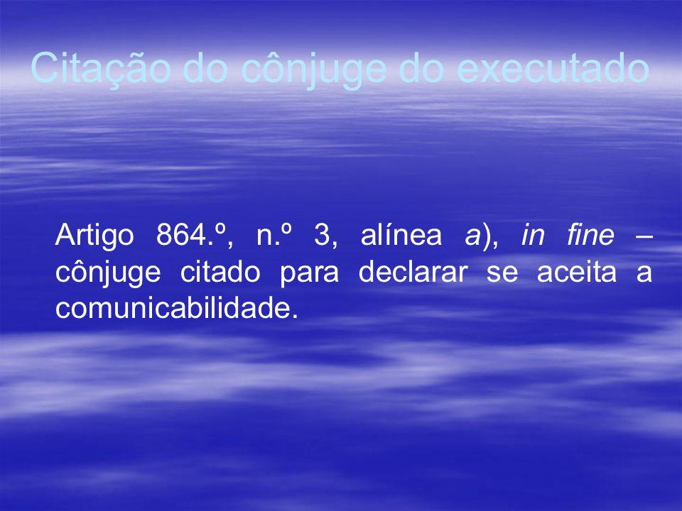Citação do cônjuge do executado Artigo 864.º, n.º 3, alínea a), in fine – cônjuge citado para declarar se aceita a comunicabilidade.