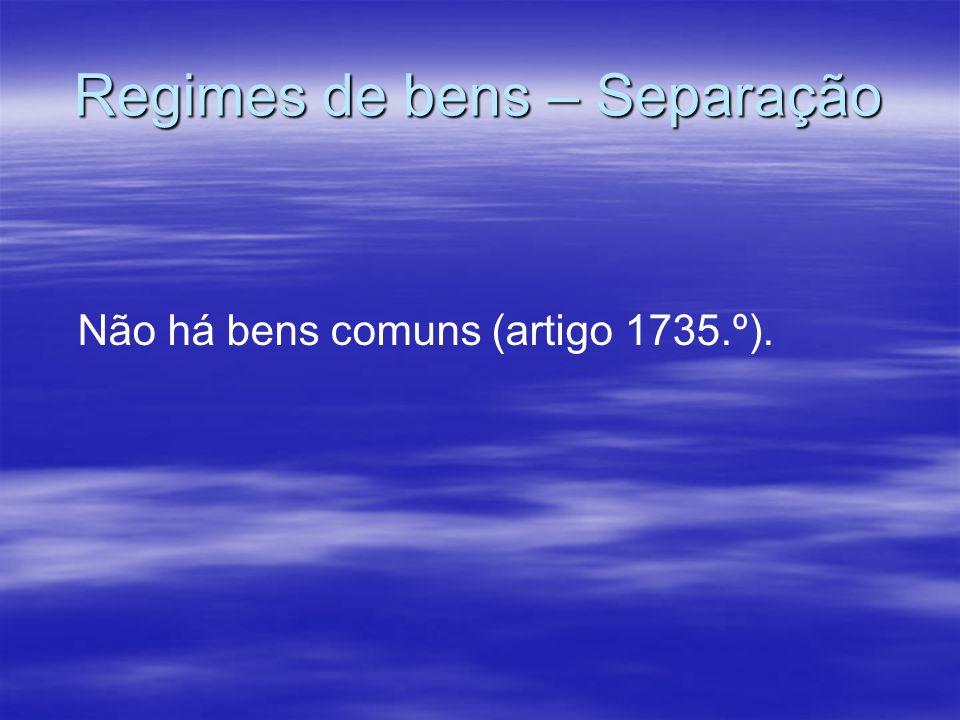 Regimes de bens – Separação Não há bens comuns (artigo 1735.º).