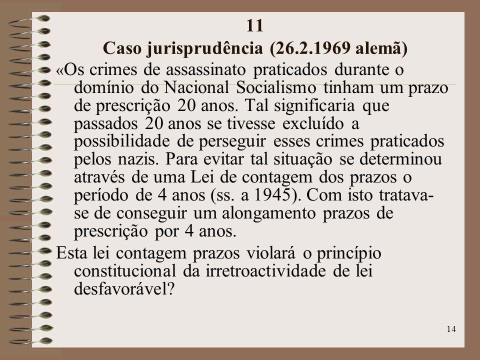 14 11 Caso jurisprudência (26.2.1969 alemã) « Os crimes de assassinato praticados durante o domínio do Nacional Socialismo tinham um prazo de prescrição 20 anos.