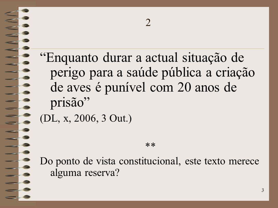 3 2 Enquanto durar a actual situação de perigo para a saúde pública a criação de aves é punível com 20 anos de prisão (DL, x, 2006, 3 Out.) ** Do ponto de vista constitucional, este texto merece alguma reserva