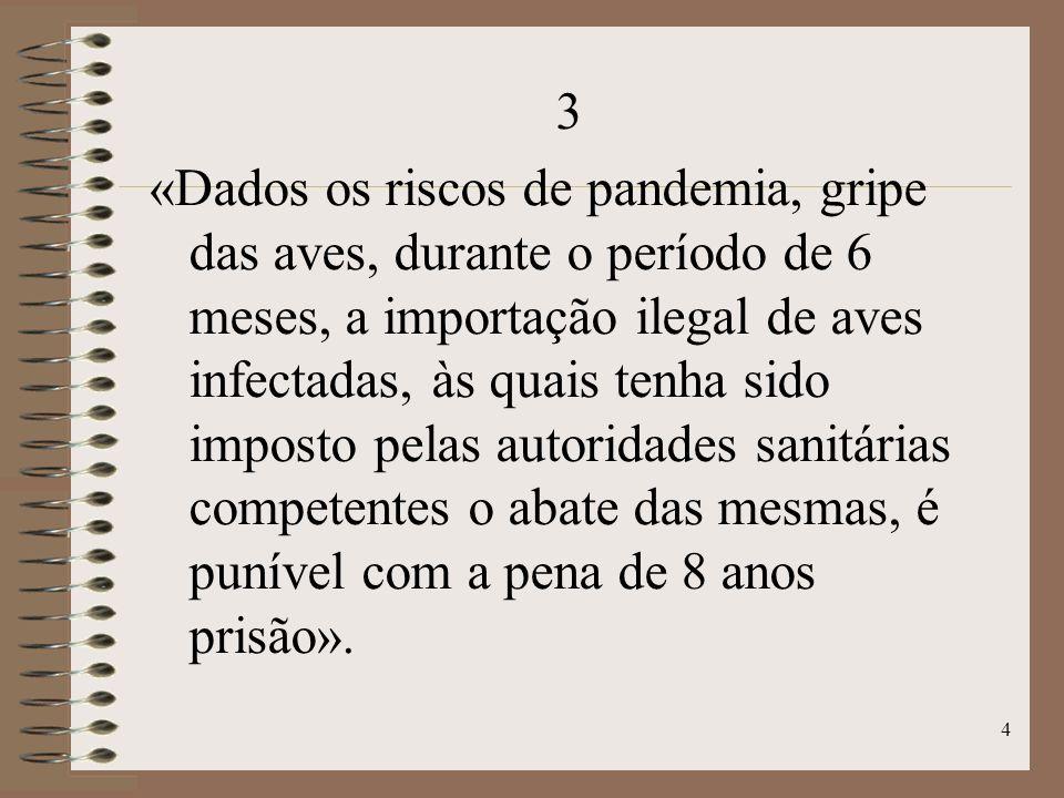 4 3 «Dados os riscos de pandemia, gripe das aves, durante o período de 6 meses, a importação ilegal de aves infectadas, às quais tenha sido imposto pelas autoridades sanitárias competentes o abate das mesmas, é punível com a pena de 8 anos prisão».
