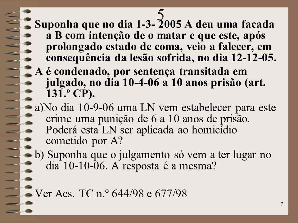 7 5 Suponha que no dia 1-3- 2005 A deu uma facada a B com intenção de o matar e que este, após prolongado estado de coma, veio a falecer, em consequência da lesão sofrida, no dia 12-12-05.