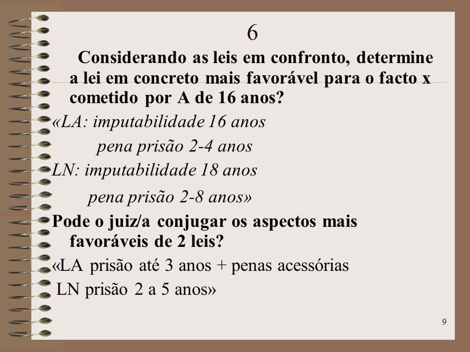 9 6 Considerando as leis em confronto, determine a lei em concreto mais favorável para o facto x cometido por A de 16 anos.