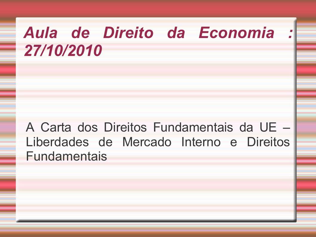 Aula de Direito da Economia : 27/10/2010 A Carta dos Direitos Fundamentais da UE – Liberdades de Mercado Interno e Direitos Fundamentais