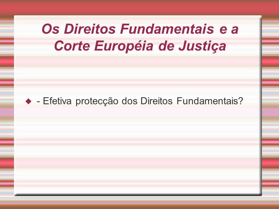 Os Direitos Fundamentais e a Corte Européia de Justiça - Efetiva protecção dos Direitos Fundamentais?