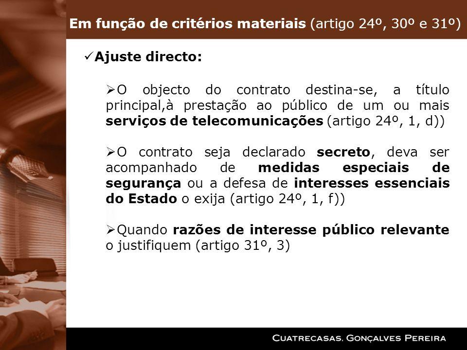 Em função de critérios materiais (artigo 24º, 30º e 31º) Ajuste directo: O objecto do contrato destina-se, a título principal,à prestação ao público d