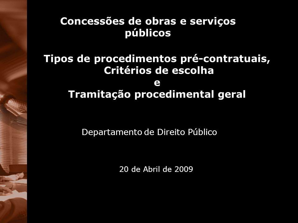 Em função de critérios materiais (artigo 24º, 30º e 31º) Ajuste directo: O objecto do contrato destina-se, a título principal,à prestação ao público de um ou mais serviços de telecomunicações (artigo 24º, 1, d)) O contrato seja declarado secreto, deva ser acompanhado de medidas especiais de segurança ou a defesa de interesses essenciais do Estado o exija (artigo 24º, 1, f)) Quando razões de interesse público relevante o justifiquem (artigo 31º, 3)