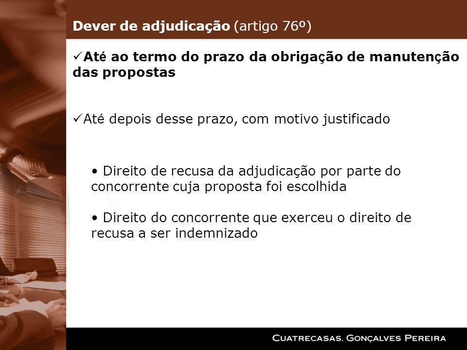 At é ao termo do prazo da obriga ç ão de manuten ç ão das propostas At é depois desse prazo, com motivo justificado Direito de recusa da adjudicação p