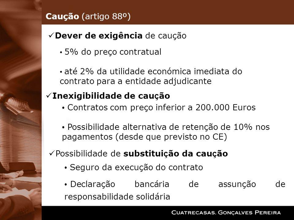 Inexigibilidade de cau ç ão Contratos com preço inferior a 200.000 Euros Possibilidade alternativa de retenção de 10% nos pagamentos (desde que previs