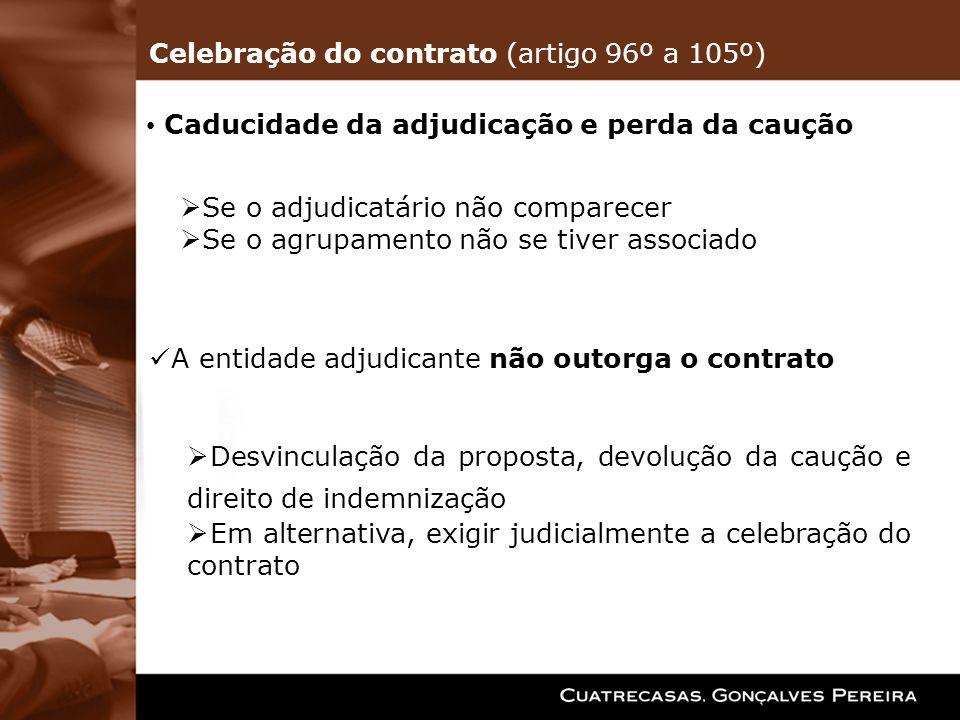 Caducidade da adjudicação e perda da caução Se o adjudicatário não comparecer Se o agrupamento não se tiver associado A entidade adjudicante não outor