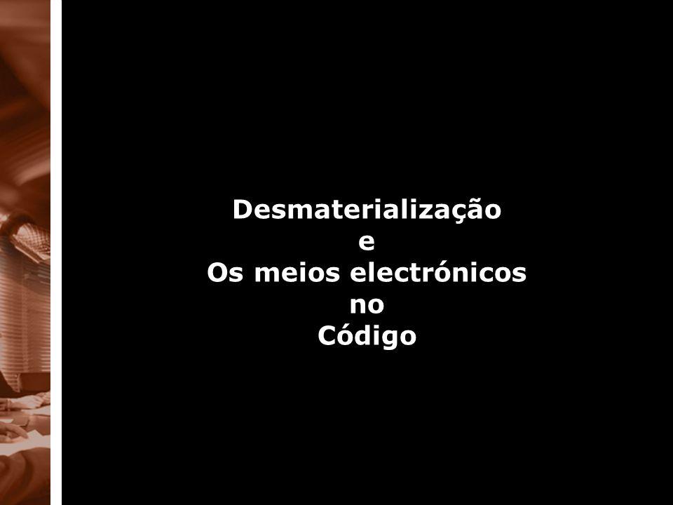 Desmaterialização e Os meios electrónicos no Código