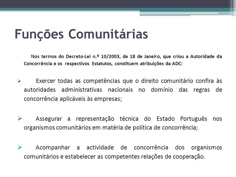Funções Comunitárias Nos termos do Decreto-Lei n.º 10/2003, de 18 de Janeiro, que criou a Autoridade da Concorrência e os respectivos Estatutos, const