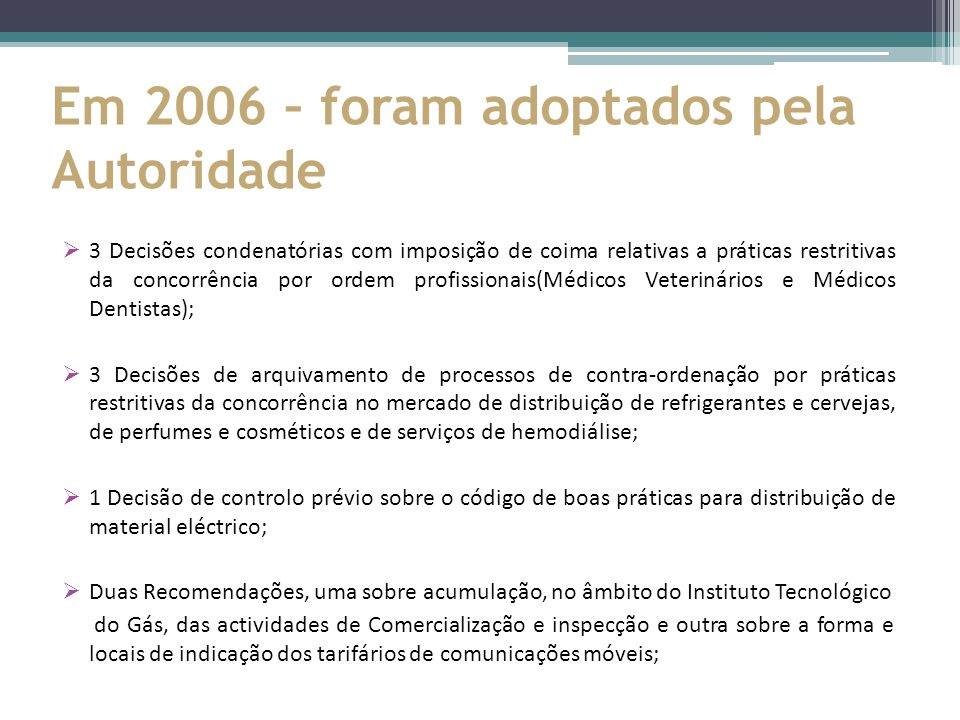 Em 2006 – foram adoptados pela Autoridade 3 Decisões condenatórias com imposição de coima relativas a práticas restritivas da concorrência por ordem p