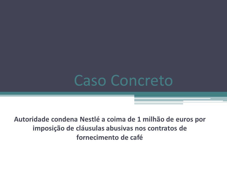 Caso Concreto Autoridade condena Nestlé a coima de 1 milhão de euros por imposição de cláusulas abusivas nos contratos de fornecimento de café
