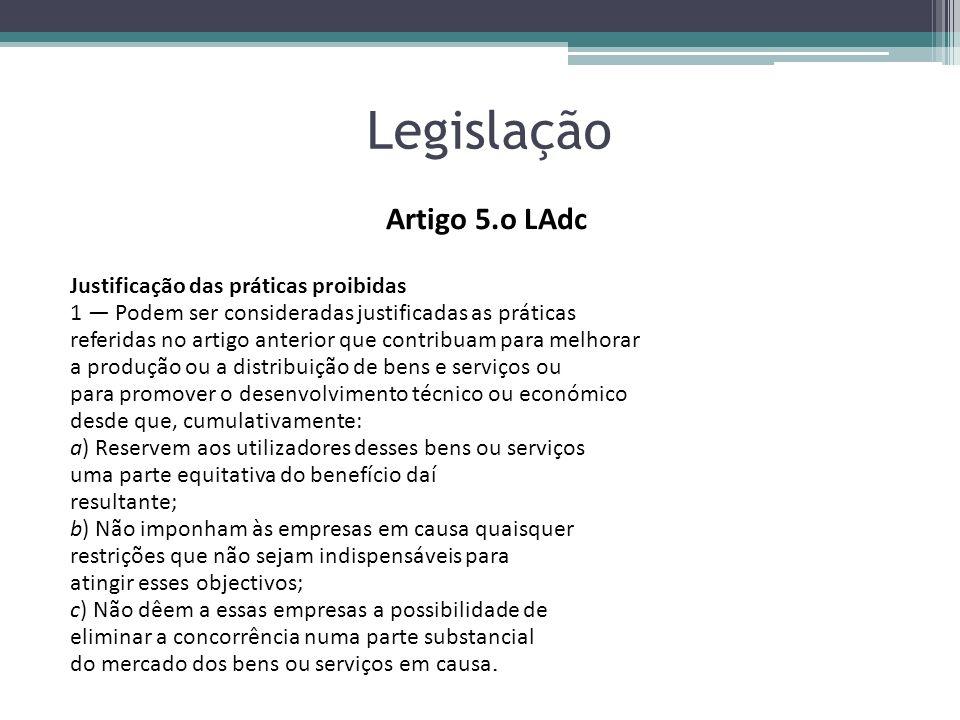 Legislação Artigo 5.o LAdc Justificação das práticas proibidas 1 Podem ser consideradas justificadas as práticas referidas no artigo anterior que cont