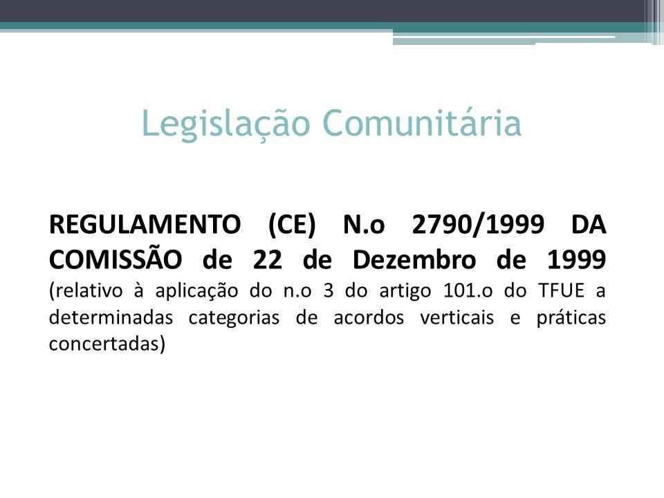 Legislação Comunitária REGULAMENTO (CE) N.o 2790/1999 DA COMISSÃO de 22 de Dezembro de 1999 (relativo à aplicação do n.o 3 do artigo 101.o do TFUE a d