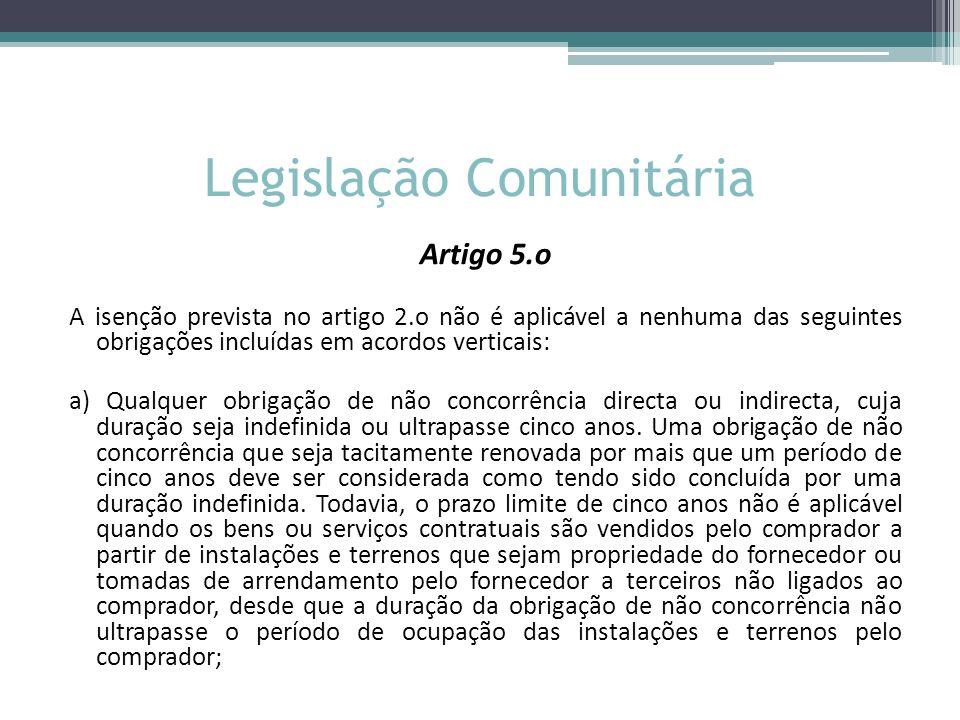 Legislação Comunitária Artigo 5.o A isenção prevista no artigo 2.o não é aplicável a nenhuma das seguintes obrigações incluídas em acordos verticais: