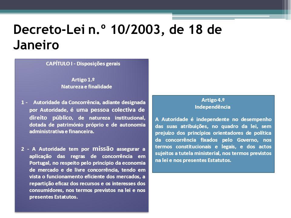 Decreto-Lei n.º 10/2003, de 18 de Janeiro CAPÍTULO I - Disposições gerais Artigo 1.º Natureza e finalidade 1 - Autoridade da Concorrência, adiante des
