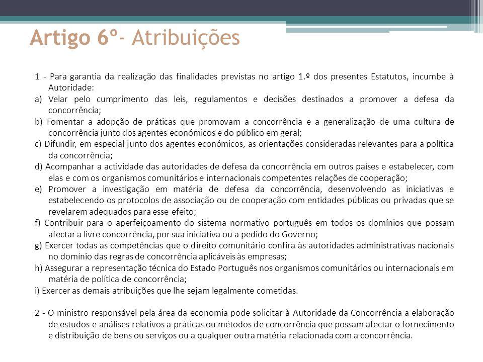 Artigo 6º- Atribuições 1 - Para garantia da realização das finalidades previstas no artigo 1.º dos presentes Estatutos, incumbe à Autoridade: a) Velar