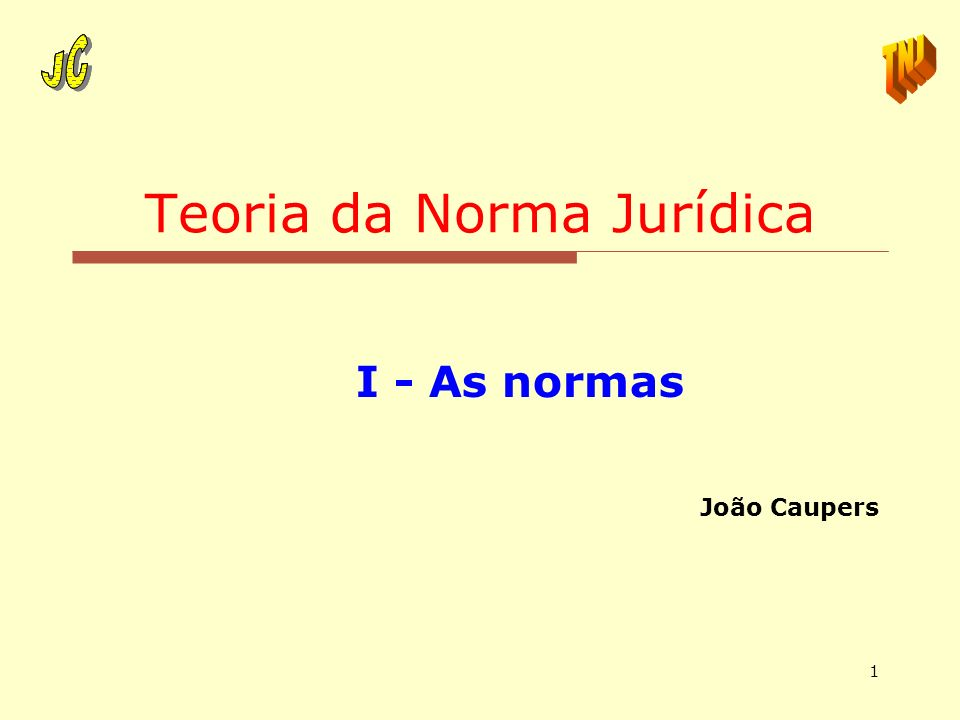 1 Teoria da Norma Jurídica I - As normas João Caupers