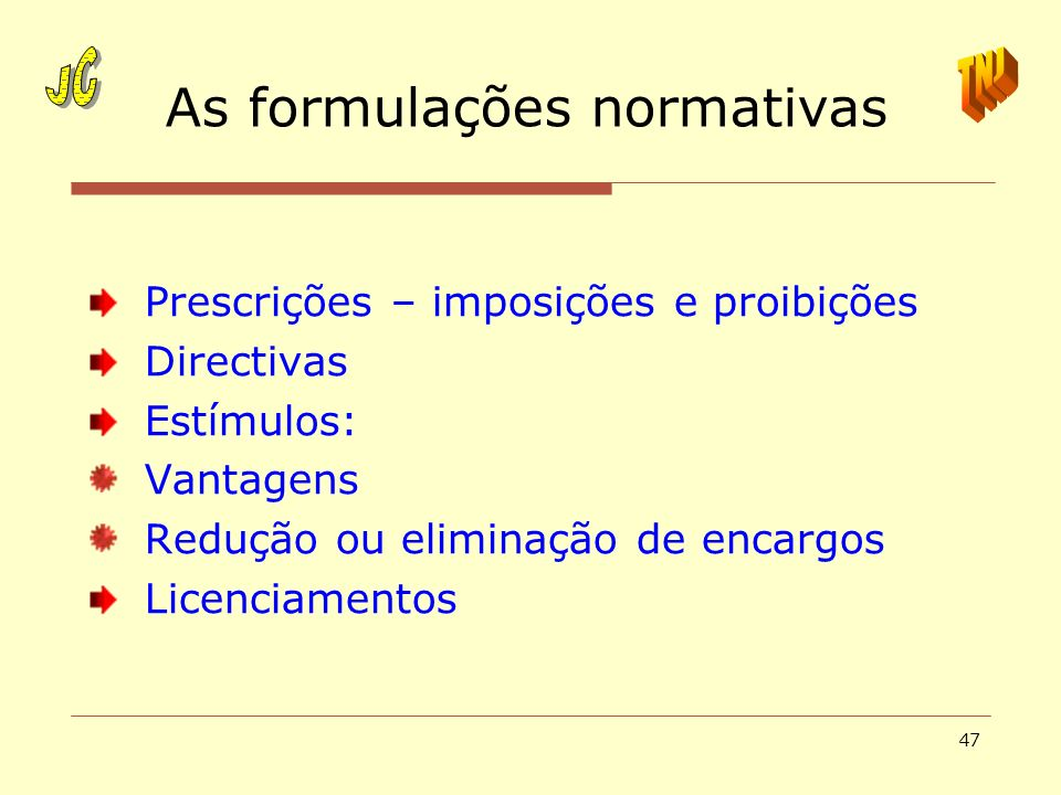 47 As formulações normativas Prescrições – imposições e proibições Directivas Estímulos: Vantagens Redução ou eliminação de encargos Licenciamentos