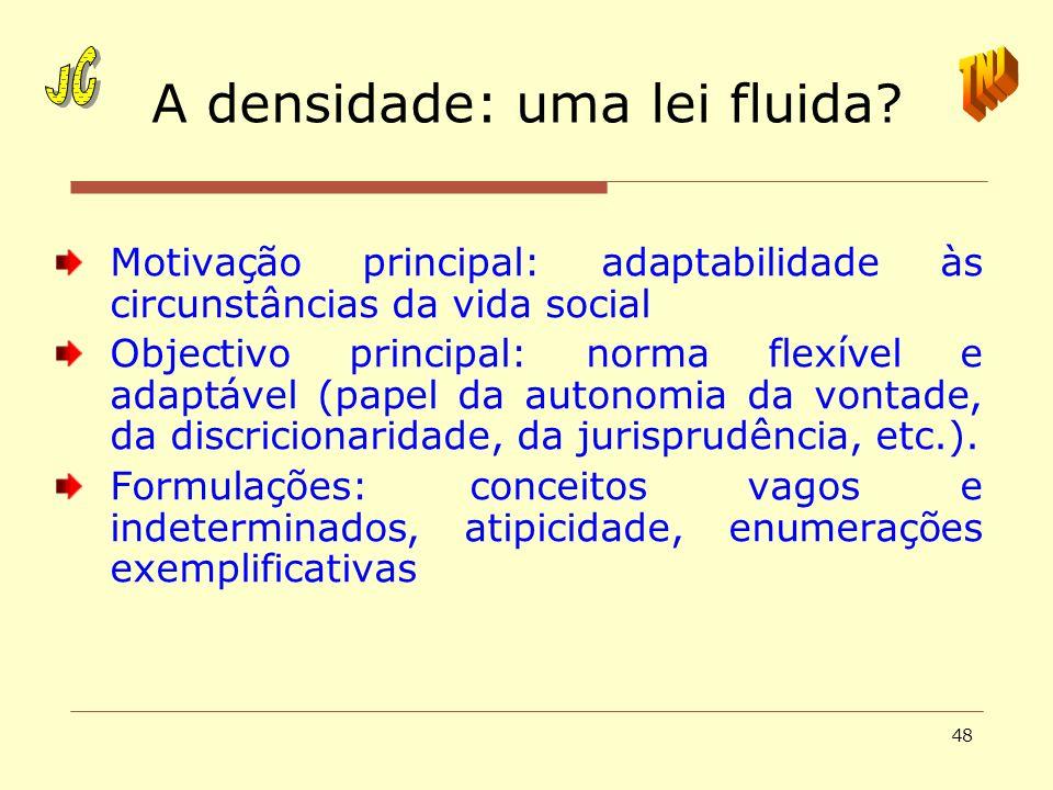 48 A densidade: uma lei fluida? Motivação principal: adaptabilidade às circunstâncias da vida social Objectivo principal: norma flexível e adaptável (