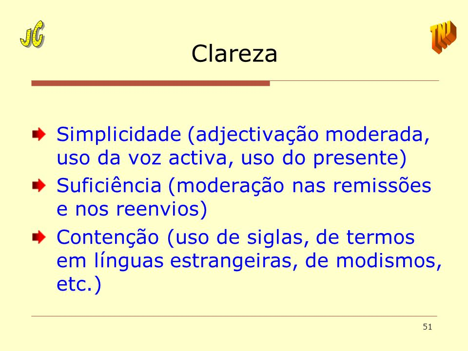 51 Clareza Simplicidade (adjectivação moderada, uso da voz activa, uso do presente) Suficiência (moderação nas remissões e nos reenvios) Contenção (us