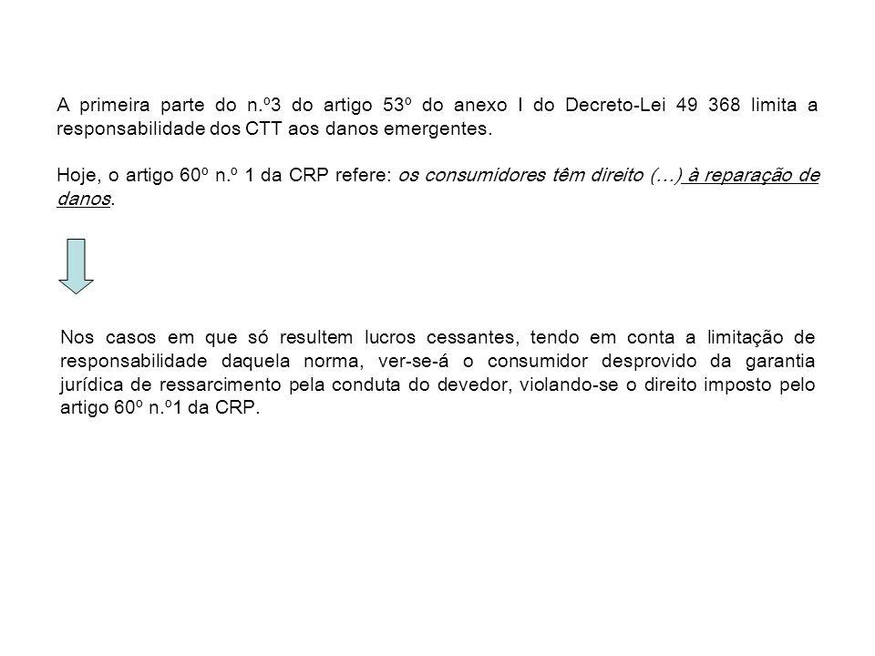 A primeira parte do n.º3 do artigo 53º do anexo I do Decreto-Lei 49 368 limita a responsabilidade dos CTT aos danos emergentes. Hoje, o artigo 60º n.º