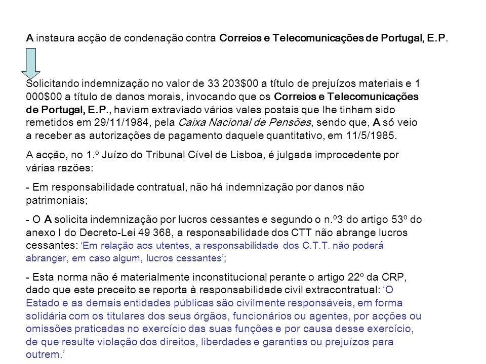 A instaura acção de condenação contra Correios e Telecomunicações de Portugal, E.P. Solicitando indemnização no valor de 33 203$00 a título de prejuíz