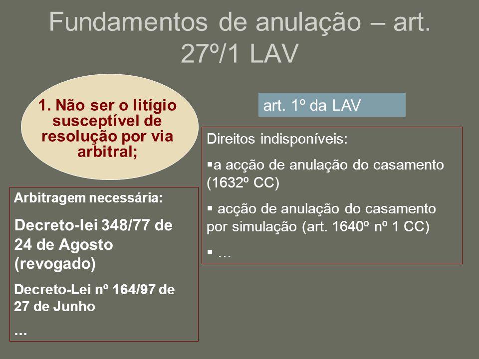 Fundamentos de anulação – art. 27º/1 LAV 1. Não ser o litígio susceptível de resolução por via arbitral; art. 1º da LAV Direitos indisponíveis: a acçã