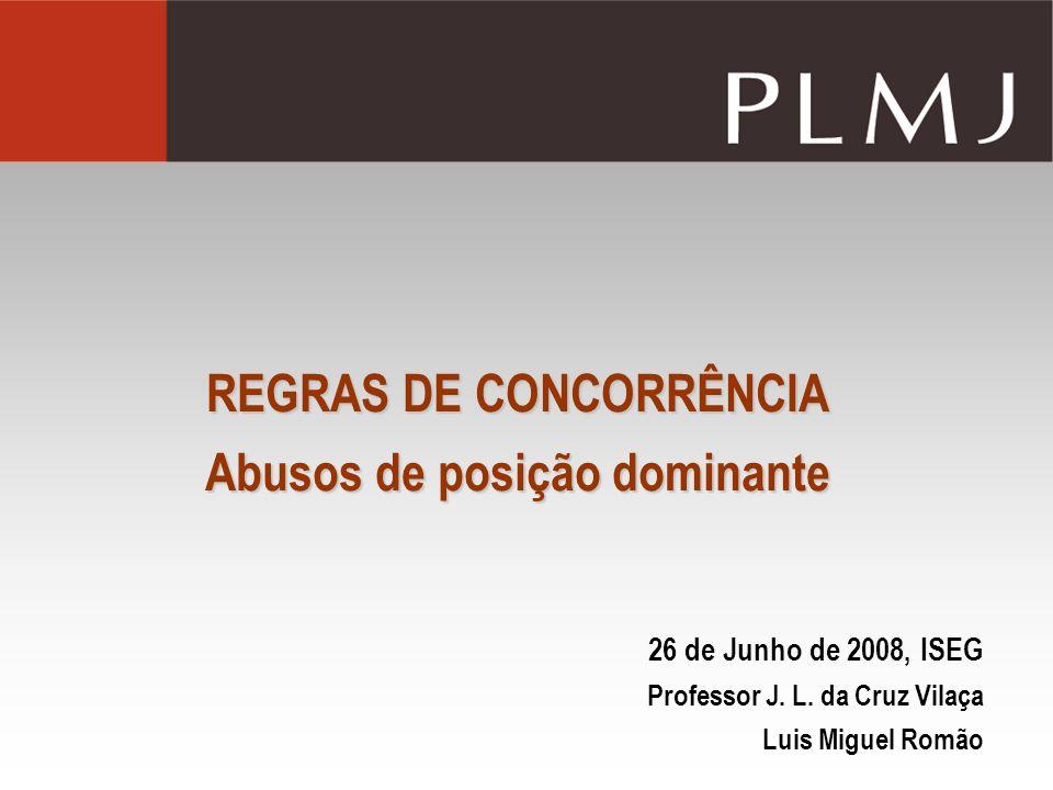 REGRAS DE CONCORRÊNCIA Abusos de posição dominante 26 de Junho de 2008, ISEG Professor J. L. da Cruz Vilaça Luis Miguel Romão