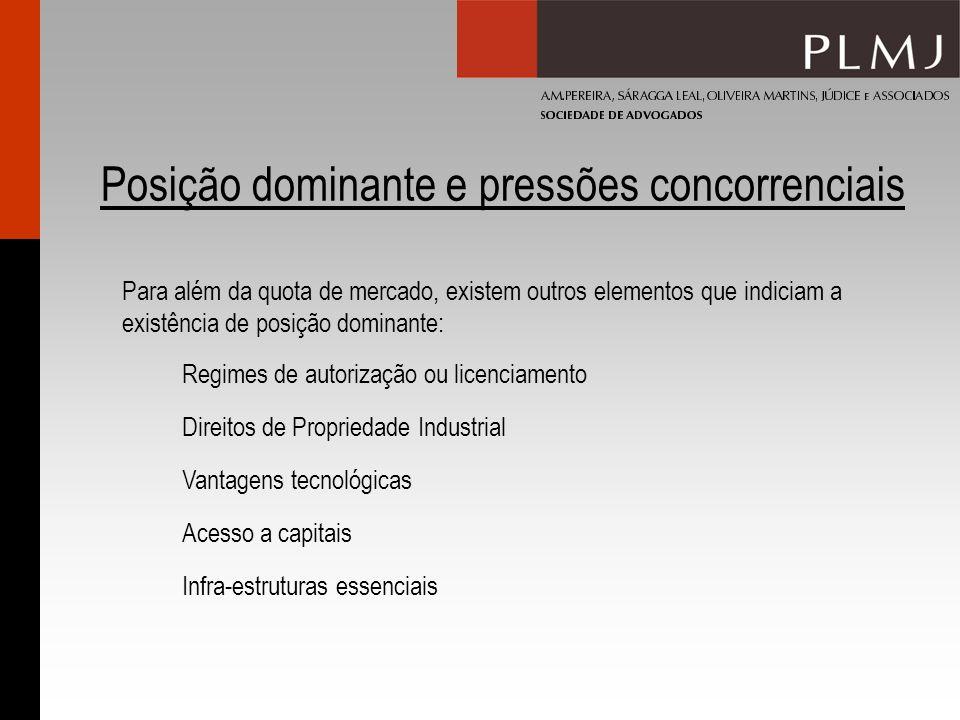 Posição dominante e pressões concorrenciais Para além da quota de mercado, existem outros elementos que indiciam a existência de posição dominante: Re