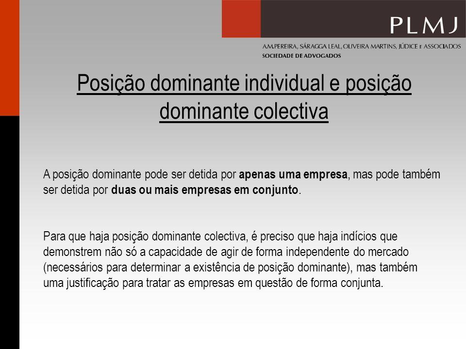 Posição dominante individual e posição dominante colectiva A posição dominante pode ser detida por apenas uma empresa, mas pode também ser detida por duas ou mais empresas em conjunto.