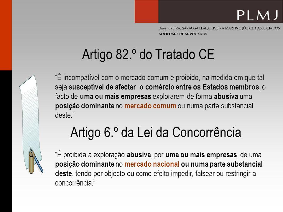 Artigo 82.º do Tratado CE É incompatível com o mercado comum e proibido, na medida em que tal seja susceptível de afectar o comércio entre os Estados membros, o facto de uma ou mais empresas explorarem de forma abusiva uma posição dominante no mercado comum ou numa parte substancial deste.
