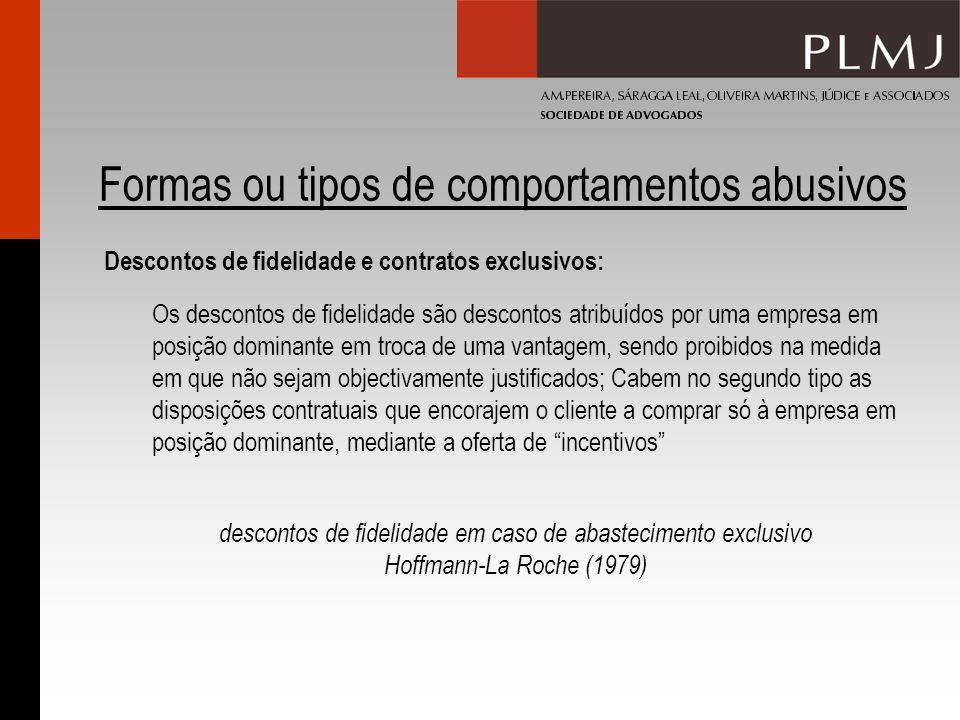 Formas ou tipos de comportamentos abusivos Descontos de fidelidade e contratos exclusivos: Os descontos de fidelidade são descontos atribuídos por uma