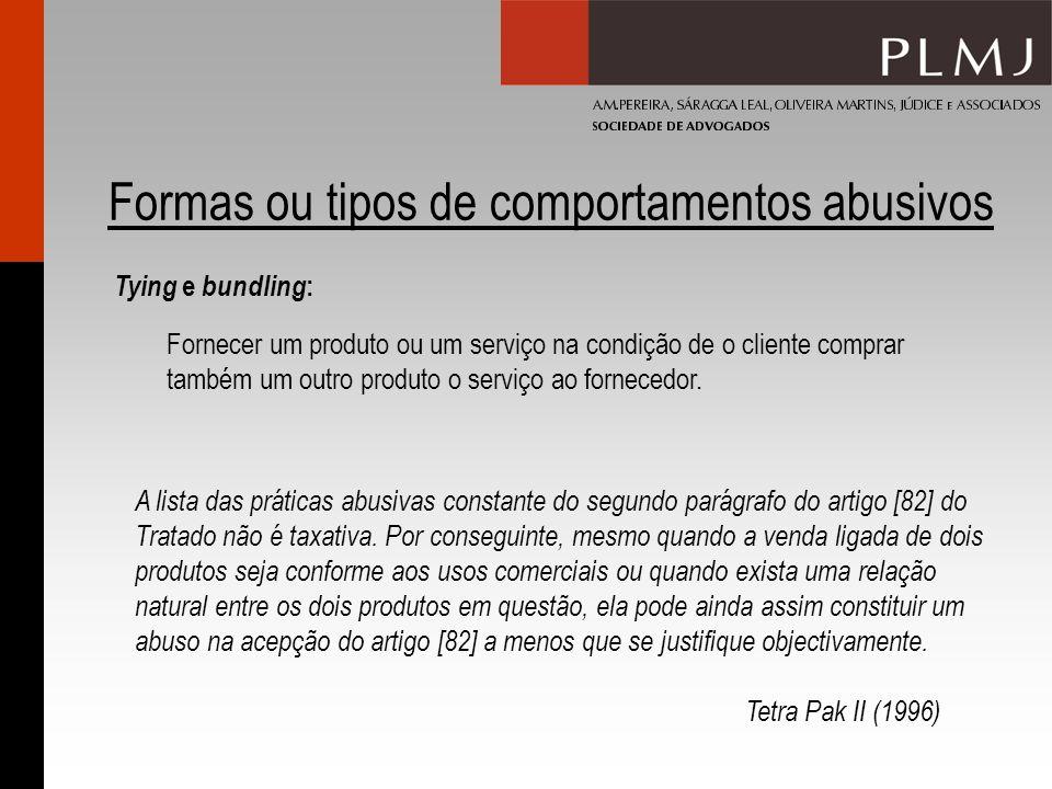 Formas ou tipos de comportamentos abusivos Tying e bundling : Fornecer um produto ou um serviço na condição de o cliente comprar também um outro produto o serviço ao fornecedor.