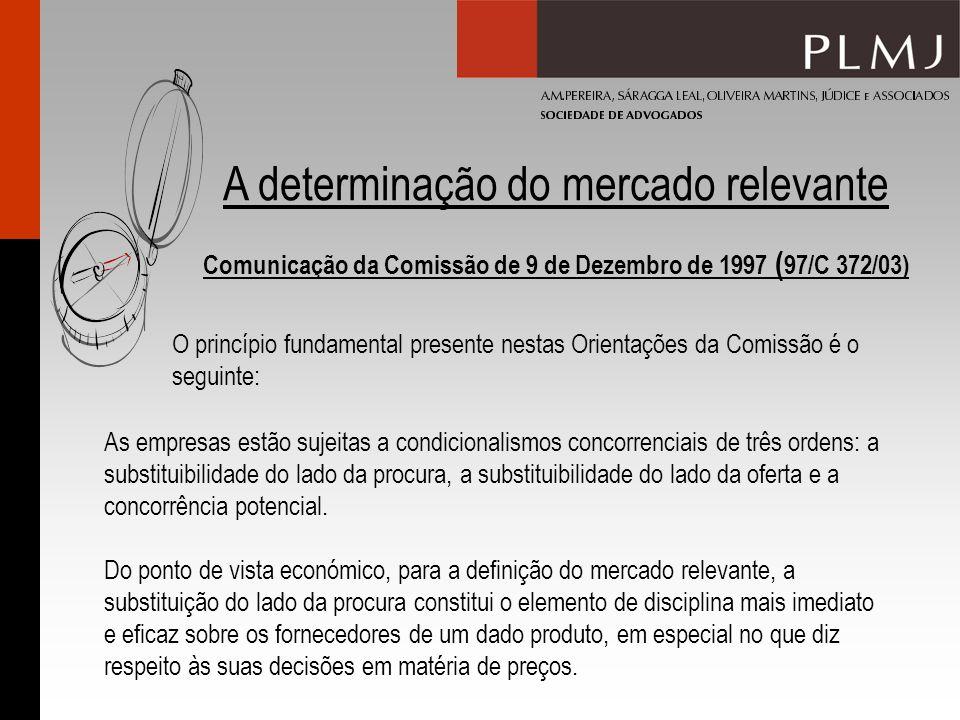 A determinação do mercado relevante Comunicação da Comissão de 9 de Dezembro de 1997 ( 97/C 372/03) O princípio fundamental presente nestas Orientaçõe