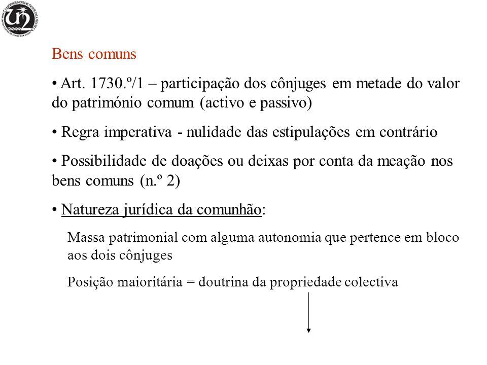 Bens comuns Art. 1730.º/1 – participação dos cônjuges em metade do valor do património comum (activo e passivo) Regra imperativa - nulidade das estipu