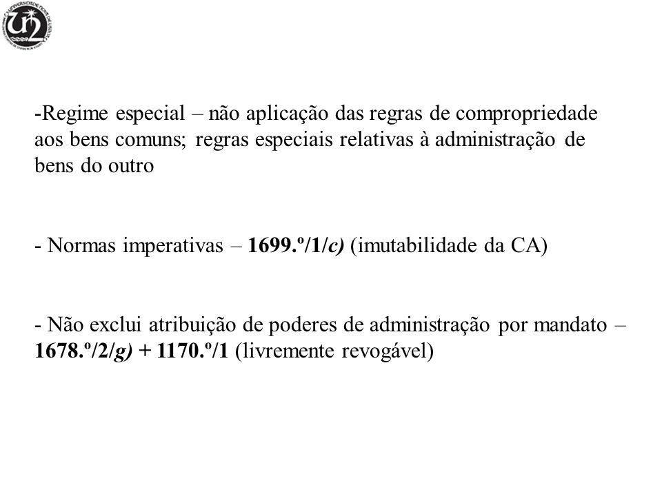 -Regime especial – não aplicação das regras de compropriedade aos bens comuns; regras especiais relativas à administração de bens do outro - Normas im