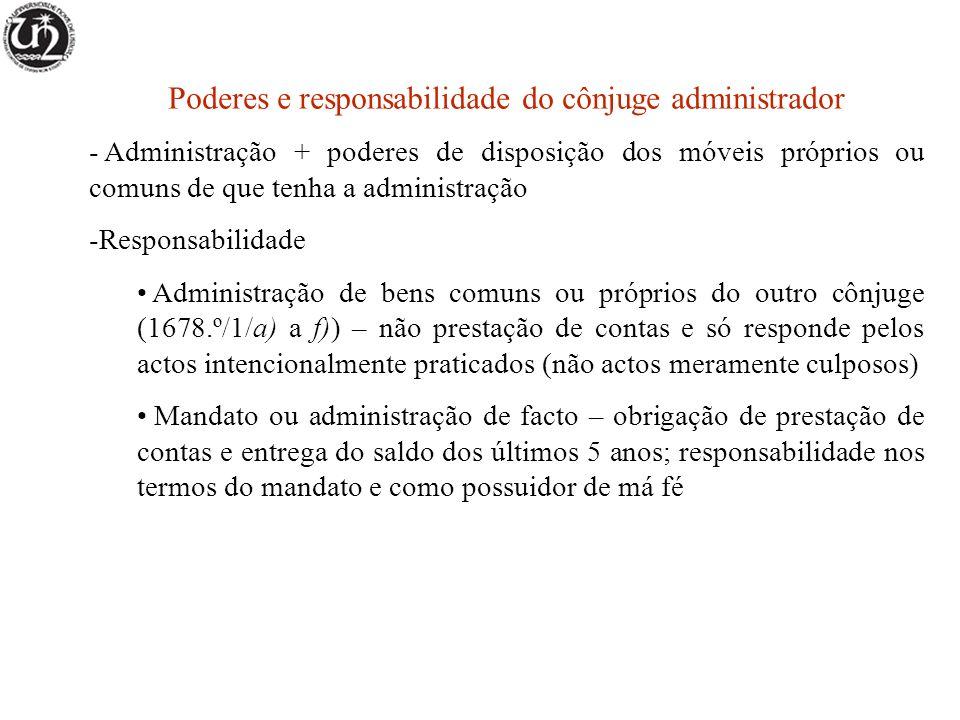 Poderes e responsabilidade do cônjuge administrador - Administração + poderes de disposição dos móveis próprios ou comuns de que tenha a administração
