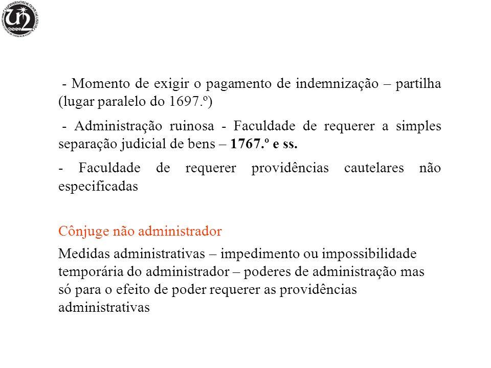 - Momento de exigir o pagamento de indemnização – partilha (lugar paralelo do 1697.º) - Administração ruinosa - Faculdade de requerer a simples separa