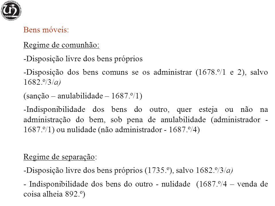 Bens móveis: Regime de comunhão: -Disposição livre dos bens próprios -Disposição dos bens comuns se os administrar (1678.º/1 e 2), salvo 1682.º/3/a) (
