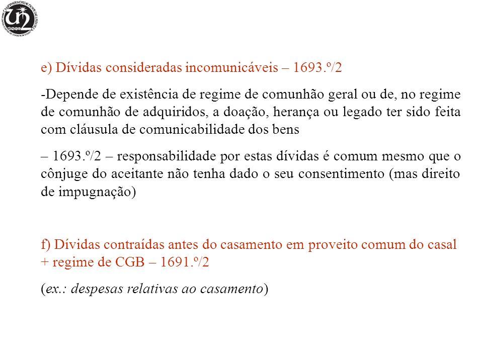 e) Dívidas consideradas incomunicáveis – 1693.º/2 -Depende de existência de regime de comunhão geral ou de, no regime de comunhão de adquiridos, a doa