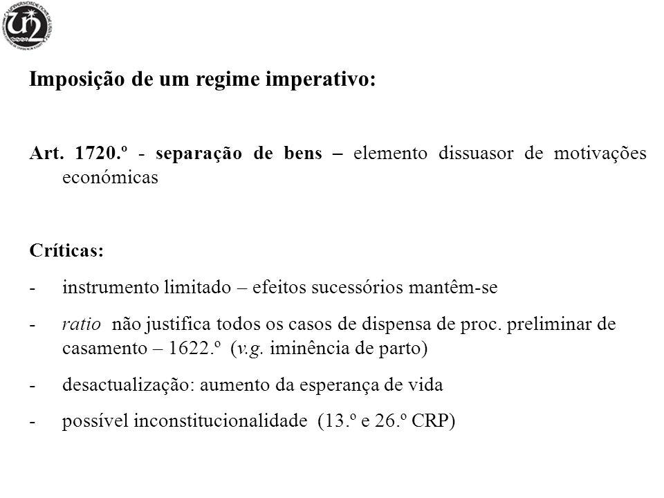 Imposição de um regime imperativo: Art. 1720.º - separação de bens – elemento dissuasor de motivações económicas Críticas: -instrumento limitado – efe