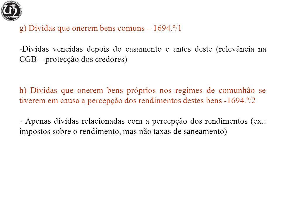 g) Dívidas que onerem bens comuns – 1694.º/1 -Dívidas vencidas depois do casamento e antes deste (relevância na CGB – protecção dos credores) h) Dívid